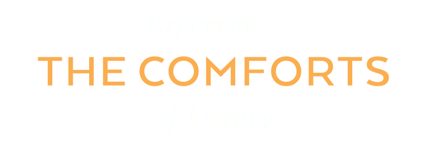 Experience THE COMFORTS of Luxury